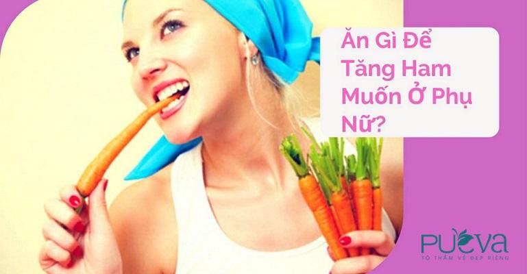 ăn gì để tăng ham muốn ở phụ nữ